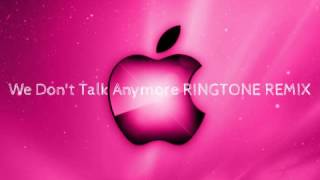 We Don't Talk Anymore RINGTONE REMIX
