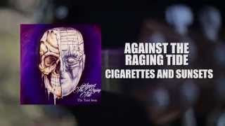 Against The Raging Tide {Cigarettes And Sunsets} Teaser
