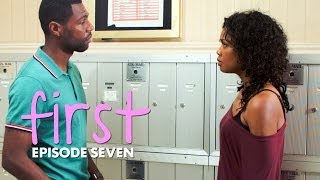 FIRST | Episode 7 -