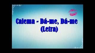 Calema - Dá-me, Dá-me (Letra)