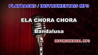 ♬ Playback / Instrumental Mp3 - ELA CHORA CHORA - Bandalusa
