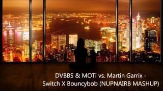 DVBBS & MOTi vs.  Martin Garrix - Switch x Bouncybob (NUPNAIRB MASHUP)