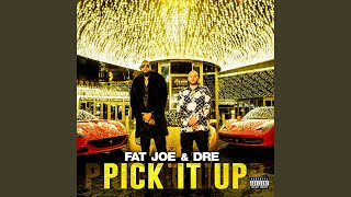 Fat Joe - Pick It Up (feat. Dre)
