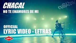 CHACAL ► NO TE ENAMORES DE MI (LYRIC VIDEO - LETRA) (PRONTO FT. DON OMAR)