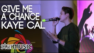 Kaye Cal - Give Me A Chance (Pre-Valentine Mall Show)