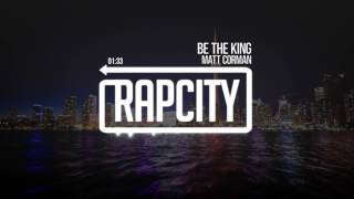 Matt Corman - Be The King