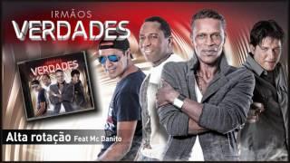 Irmãos Verdades -  Alta rotação Feat. Mc Danito
