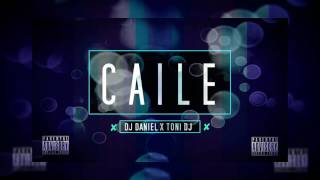 DJ DANIEL ✘ TONI DJ - CAILE [REMIX 2017]