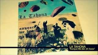 LA TAHONA - Aunque Me Den 20 Duros