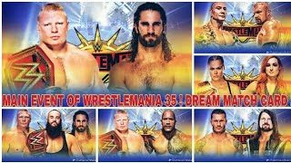 WWE WRESTLMANIA 35 MAIN EVENT ! DREAM MATCH CARD !