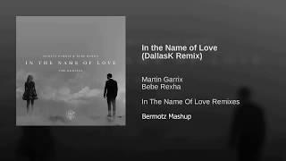 Martin Garrix & Bebe Rexha -  In The Name Of Love (DallasK Remix) Bermotz Mashup