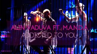 Alin Vaduva ft. M.a.n.d.a - Addicted to you ( Radio Edit )