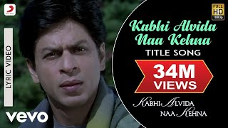 Kabhi Alvida Naa Kehna Lyric - Title Track | Shah Rukh Khan | Rani Mukherjee width=