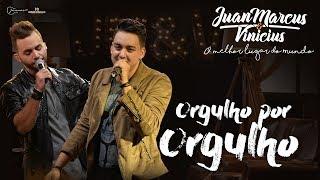 Juan Marcus e Vinícius - Orgulho por orgulho (DVD O melhor lugar do mundo)
