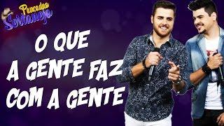 Zé Neto e Cristiano - O Que a Gente Faz Com a Gente (Musica Nova 2017)