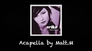 Erika - I Don't Know (Acapella by Matt.M)