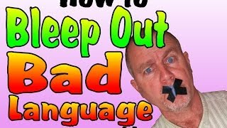 HOW TO BLEEP OUT BAD LANGUAGE AND SWEARING ON YOUR VIDEOS.