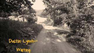 Dustin Lynch- Waiting Lyrics