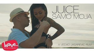 JUICE - SAMO MOJA (OFFICIAL VIDEO)