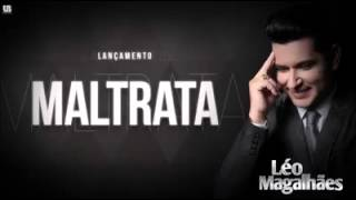 Léo magalhaes  Maltrata lançamento2015