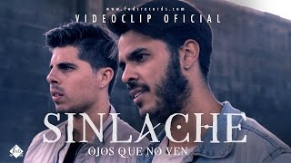 Sinlache - Ojos que no ven (Videoclip Oficial)