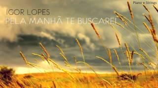 Igor Lopes - Pela Manhã Te Buscarei
