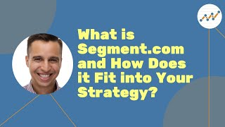 What is Segment.com and How Does it Fit into Your Strategy?