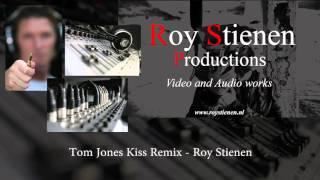 Tom Jones Kiss Remix - Roy Stienen Productions