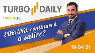 Turbo Daily 19.04.2021 - EUR/USD: continuerà a salire?