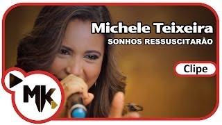 Michele Teixeira - Sonhos Ressuscitarão (Clipe Oficial MK Music em HD)