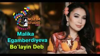 Malika Egamberdiyeva - Bo'layin Deb 2017 (music version)