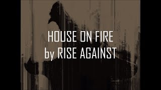 Rise Against - House On Fire (Lyrics On-Screen)