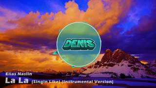 Elias Naslin - La La (Singin Like) (Instrumental Version) (Denis Intro 2016)