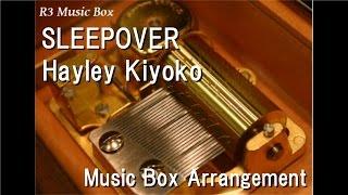 SLEEPOVER/Hayley Kiyoko [Music Box]