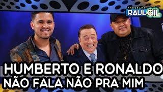 """Humberto e Ronaldo cantam """"Não fala não pra mim"""" no Raul Gil"""