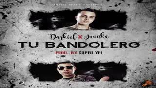 Tu Bandolera -Darkiel Ft Juanka (Audio)+(Link)