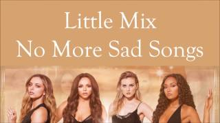 Little Mix ~ No More Sad Songs ~ Lyrics (+Audio)