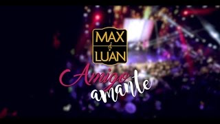 Max e Luan - Amigo Amante (Ao Vivo Goiânia)