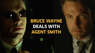 Bruce Wayne Deals with Agent Smith