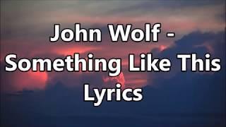 John Wolf - Something Like This Lyrics