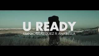"""SERGIO BLÁZQUEZ ft ANABELLA """" U READY"""" official video"""