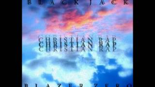 Blazer zero&Black jack Christian rap rmx  (prod by nex cassel)