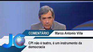 CPI não é teatro, é um instrumento da democracia, diz Marco Antonio Villa