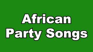 Nigerian (African) Party Songs: Dance Songs (5)