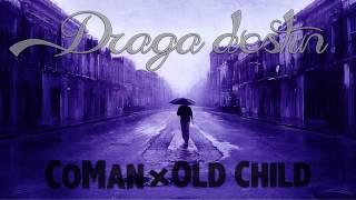 CoMan feat. Old Child - Draga destin