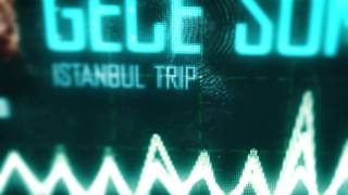 10. İstanbul Trip - Gece Söndükçe