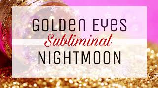 🌙 Golden Eyes - Subliminal