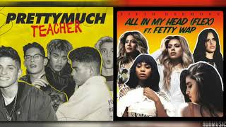 """Teacher In My Head"" - Mashup of PRETTYMUCH/Fifth Harmony"