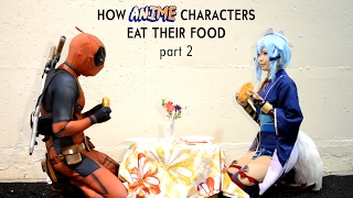 How Anime Characters Eat Their Food Part 2 - With Ely Cosplay E子