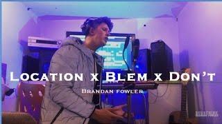 Khalid - Location x Drake - Blem x Bryson Tiller - Don't   Brandan Fowler MASHUP cover  